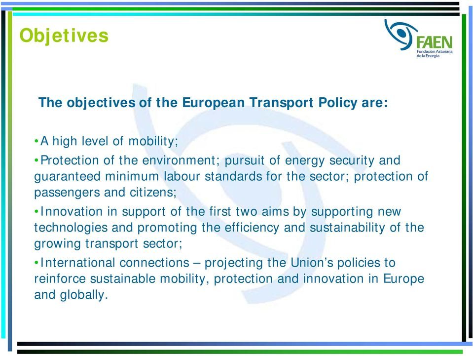 of the first two aims by supporting new technologies and promoting the efficiency and sustainability of the growing transport sector;