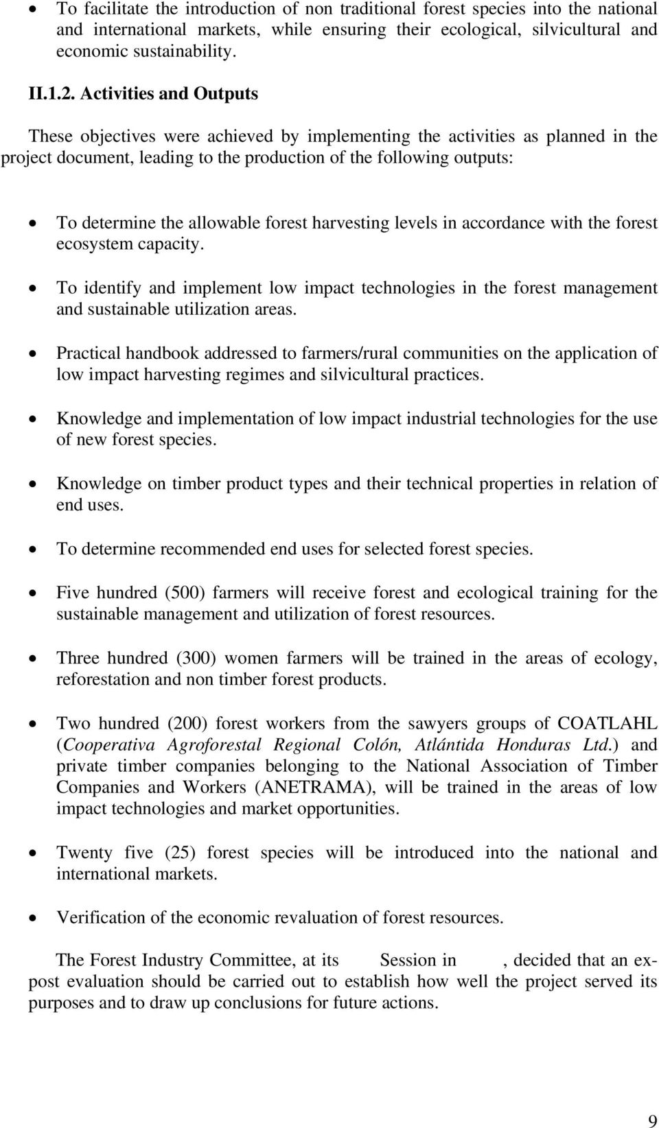 forest harvesting levels in accordance with the forest ecosystem capacity. To identify and implement low impact technologies in the forest management and sustainable utilization areas.