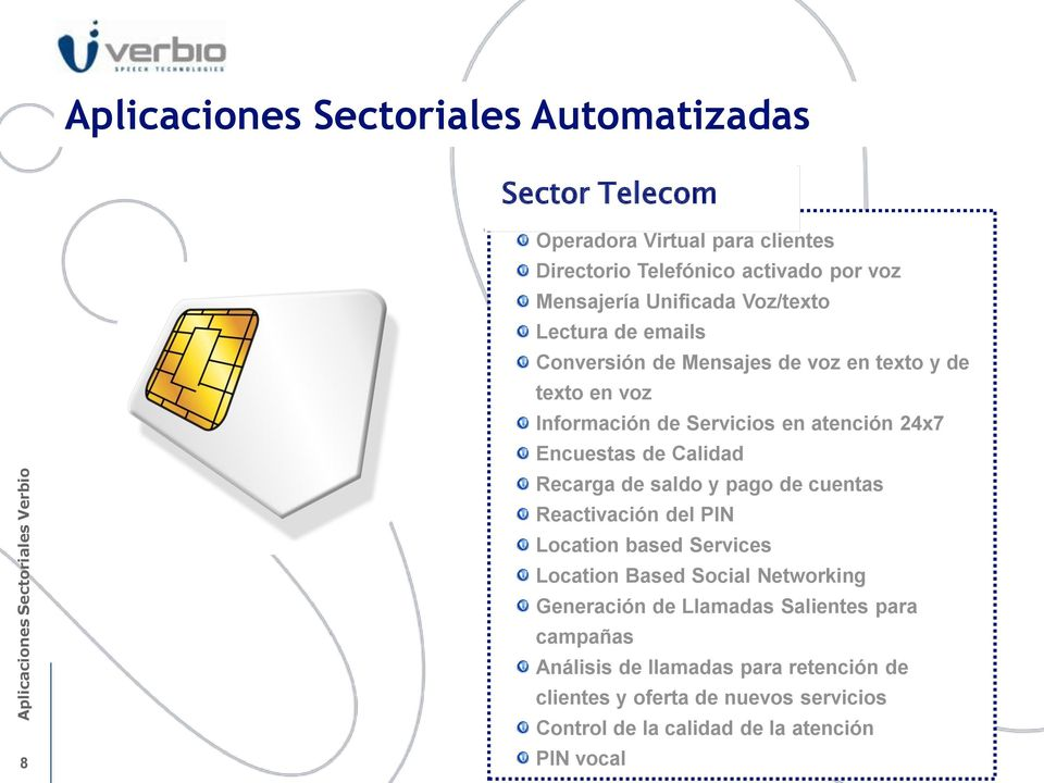 de saldo y pago de cuentas Reactivación del PIN Location based Services Location Based Social Networking Generación de Llamadas