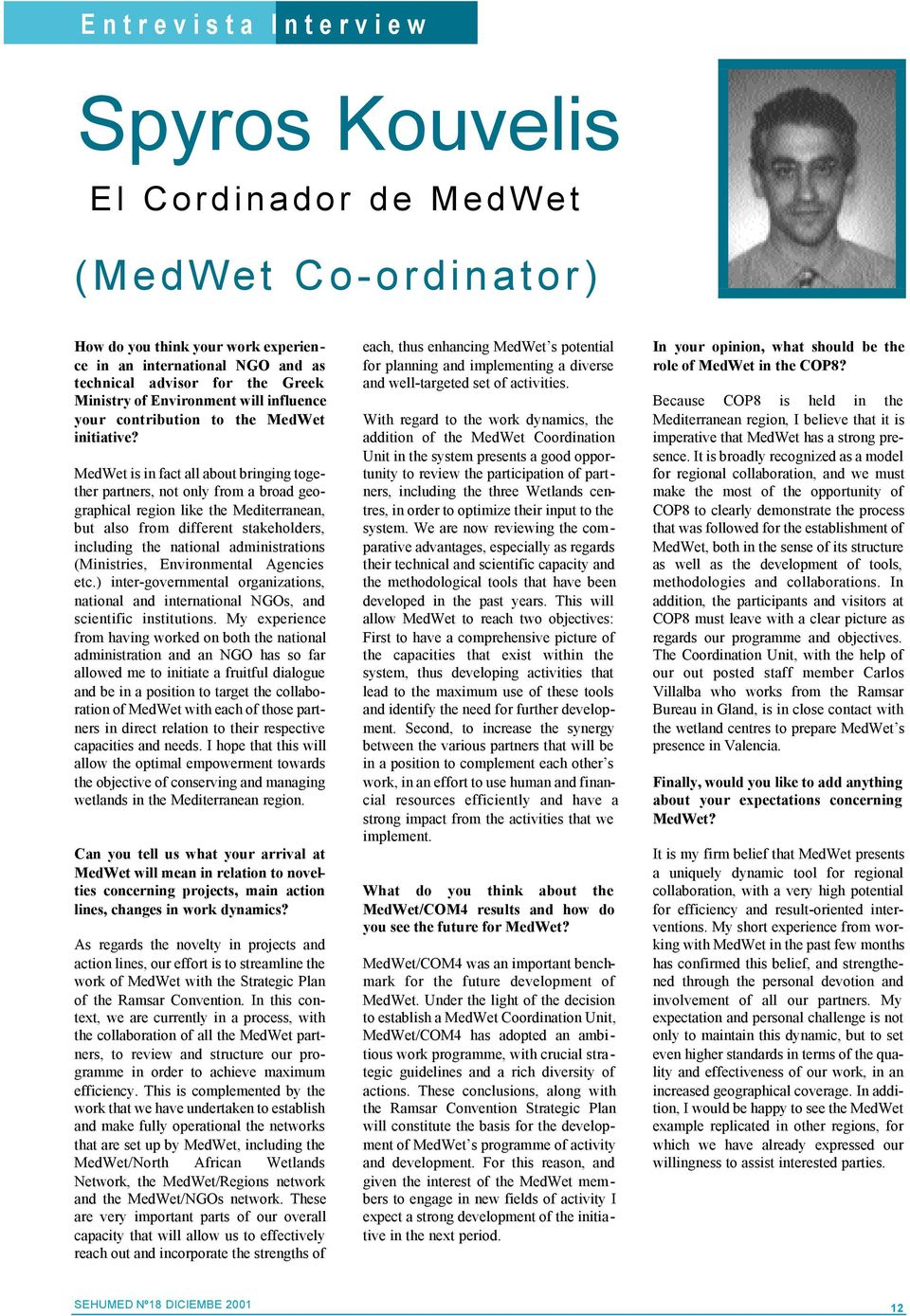 MedWet is in fact all about bringing together partners, not only from a broad geographical region like the Mediterranean, but also from different stakeholders, including the national administrations