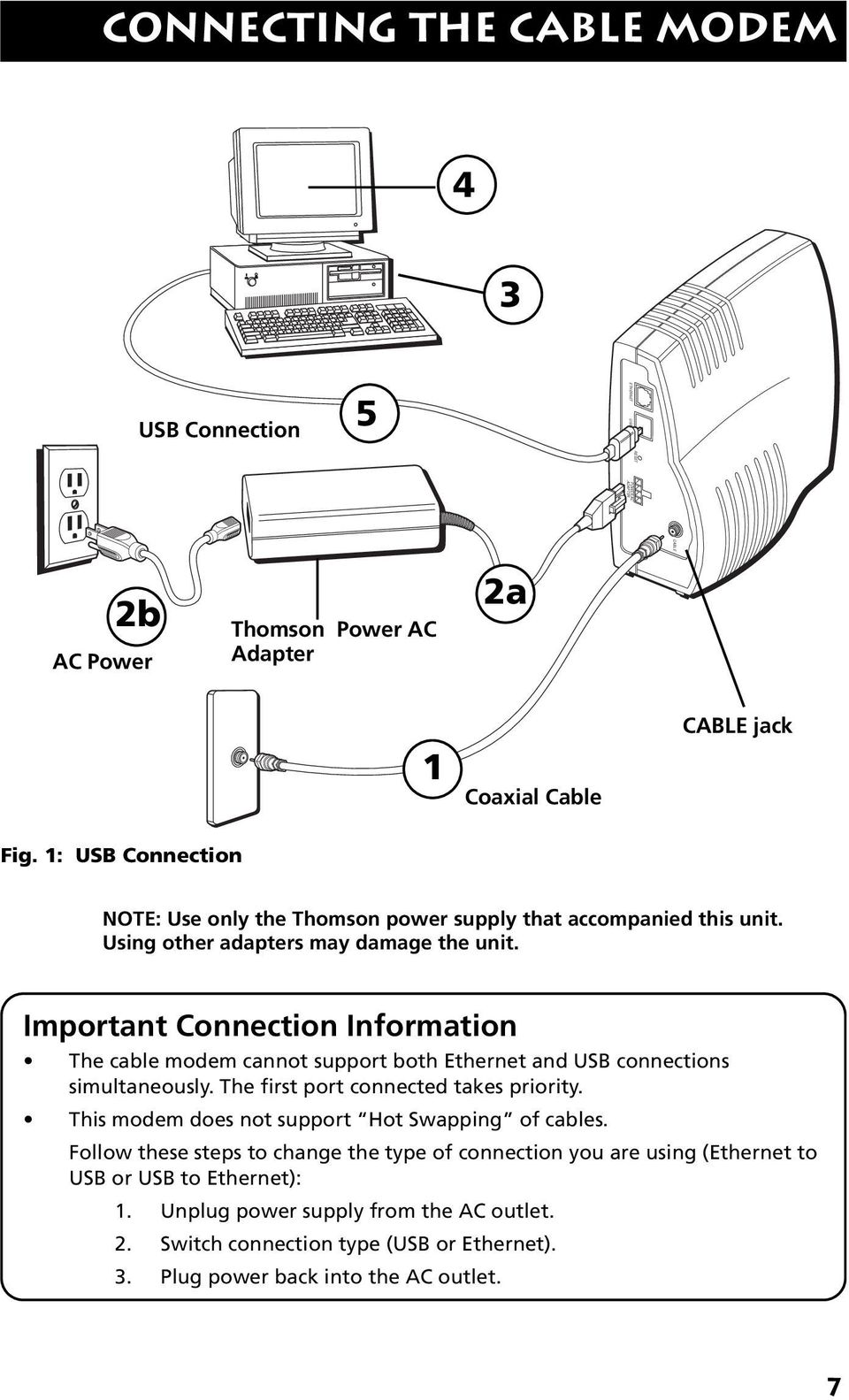 Important Connection Information The cable modem cannot support both Ethernet and USB connections simultaneously. The first port connected takes priority.