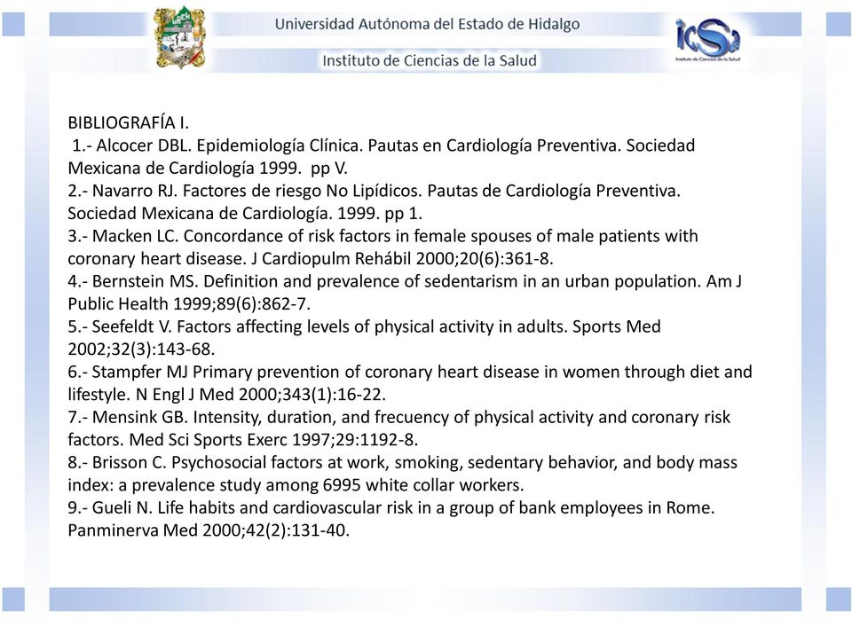 J Cardiopulm Rehábil 2000;20(6):361-8. 4.- Bernstein MS. Definition and prevalence of sedentarism in an urban population. Am J Public Health 1999;89(6):862-7. 5.- Seefeldt V.