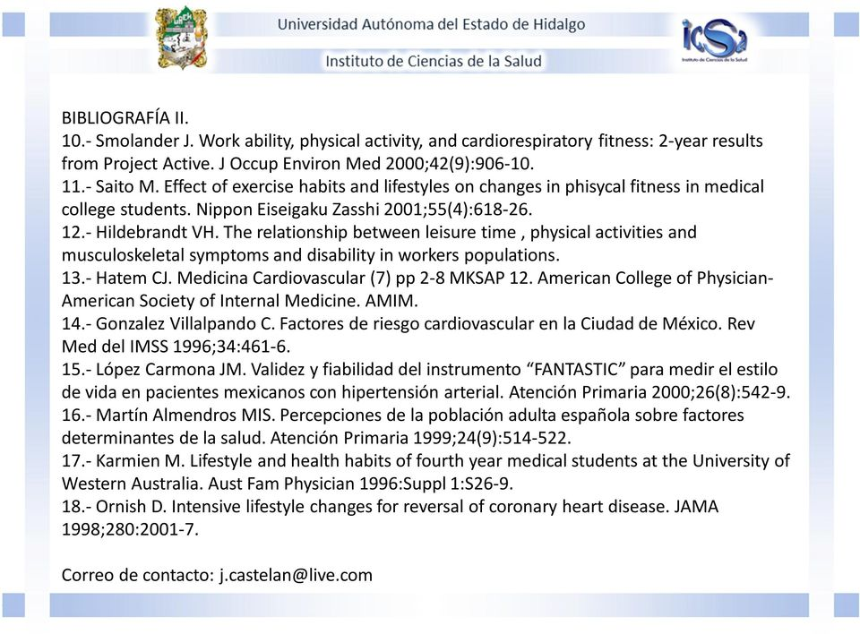 The relationship between leisure time, physical activities and musculoskeletal symptoms and disability in workers populations. 13.- Hatem CJ. Medicina Cardiovascular (7) pp 2-8 MKSAP 12.