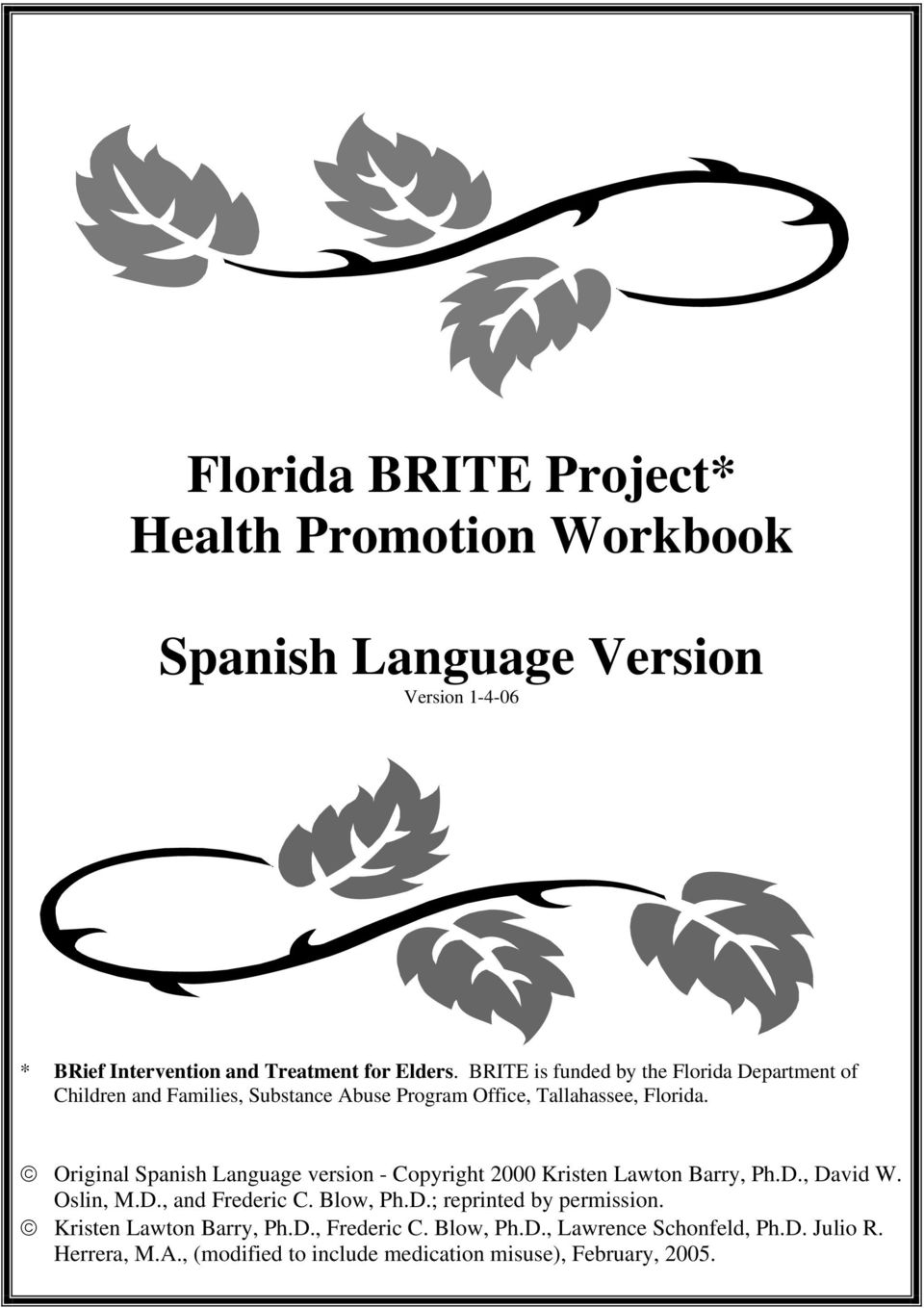 Original Spanish Language version - Copyright 2000 Kristen Lawton Barry, Ph.D., David W. Oslin, M.D., and Frederic C. Blow, Ph.D.; reprinted by permission.