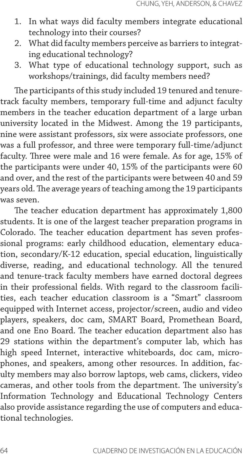 The participants of this study included 19 tenured and tenuretrack faculty members, temporary full-time and adjunct faculty members in the teacher education department of a large urban university