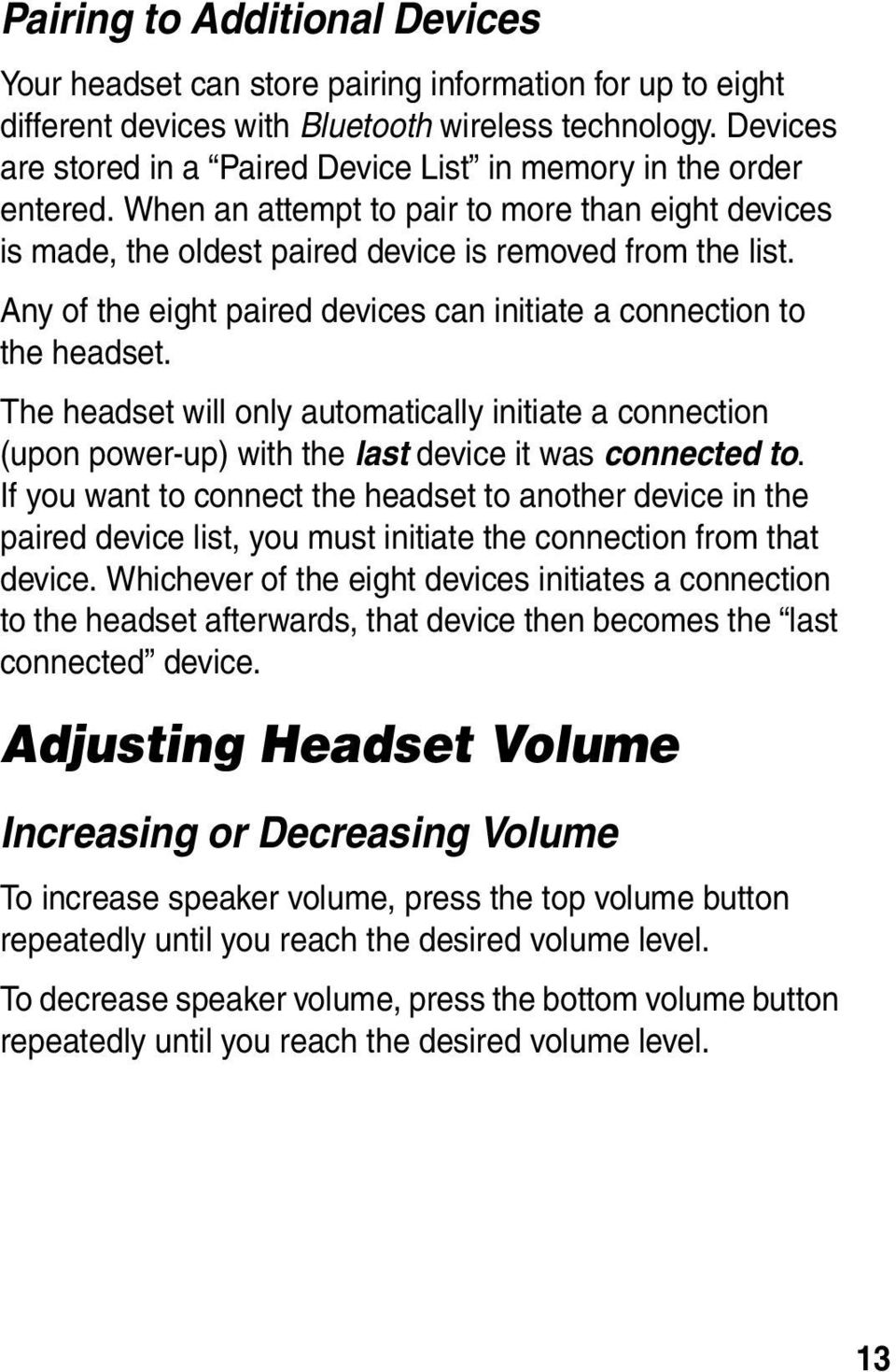 Any of the eight paired devices can initiate a connection to the headset. The headset will only automatically initiate a connection (upon power-up) with the last device it was connected to.