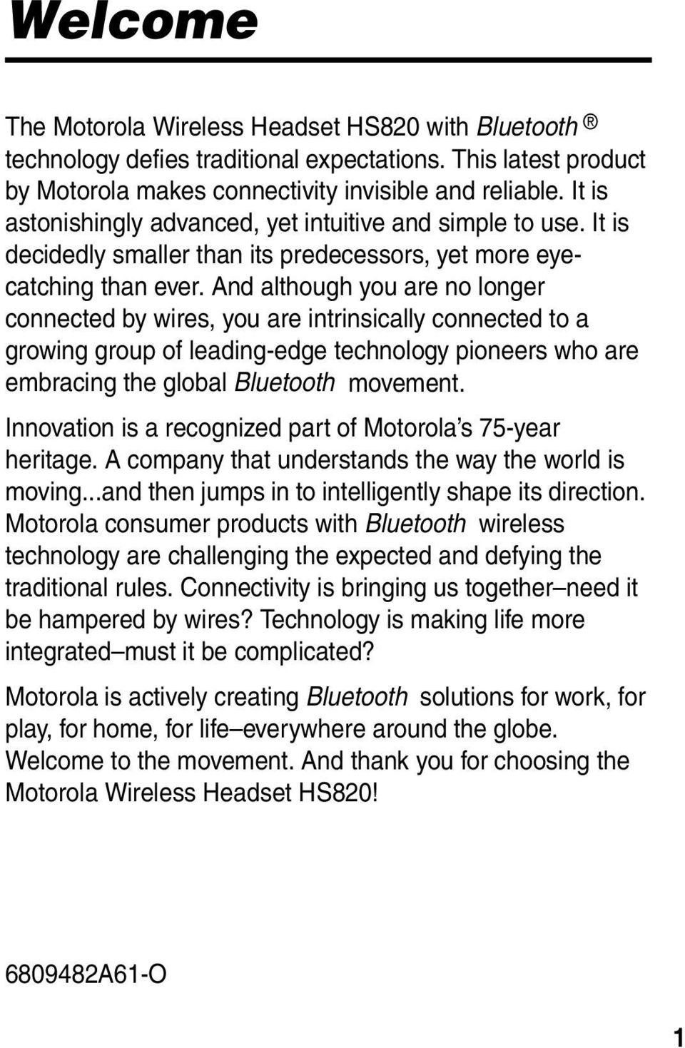 And although you are no longer connected by wires, you are intrinsically connected to a growing group of leading-edge technology pioneers who are embracing the global Bluetooth movement.