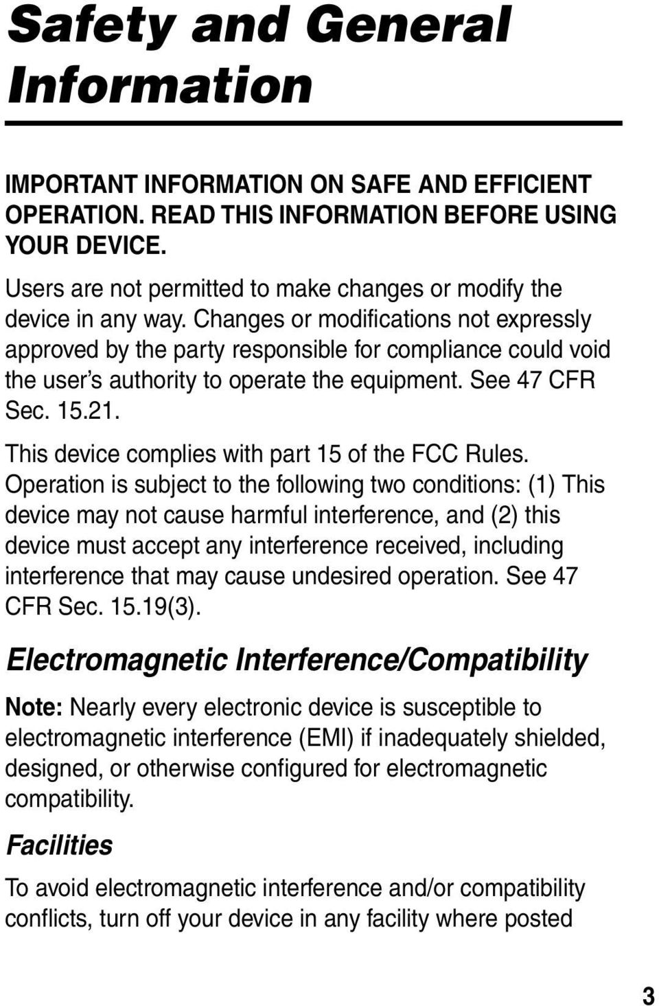 Changes or modifications not expressly approved by the party responsible for compliance could void the user s authority to operate the equipment. See 47 CFR Sec. 15.21.