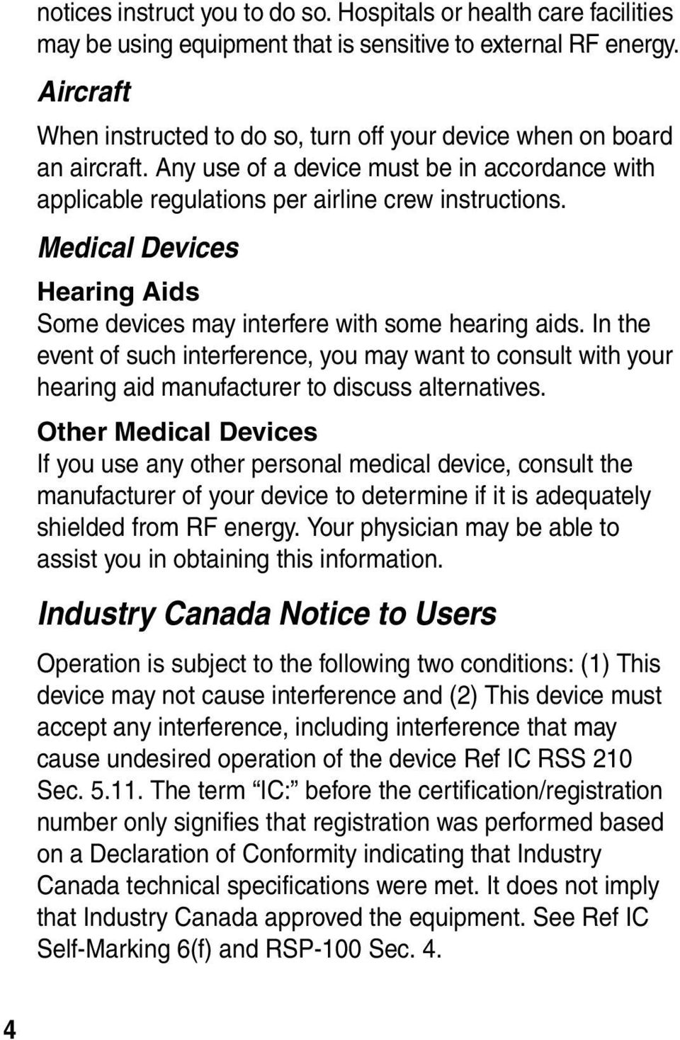 Medical Devices Hearing Aids Some devices may interfere with some hearing aids. In the event of such interference, you may want to consult with your hearing aid manufacturer to discuss alternatives.