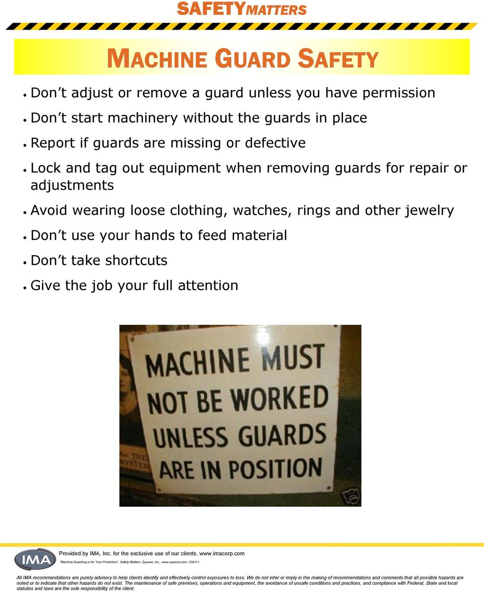 equipment when removing guards for repair or adjustments Avoid wearing loose clothing, watches,