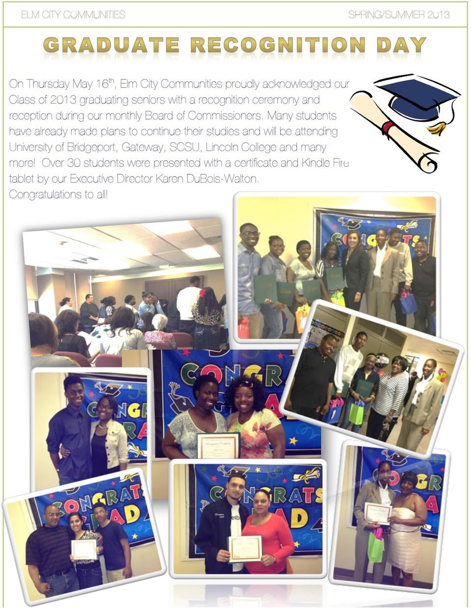 Many students have already made plans to continue their studies and will be attending University of Bridgeport, Gateway, SCSU,