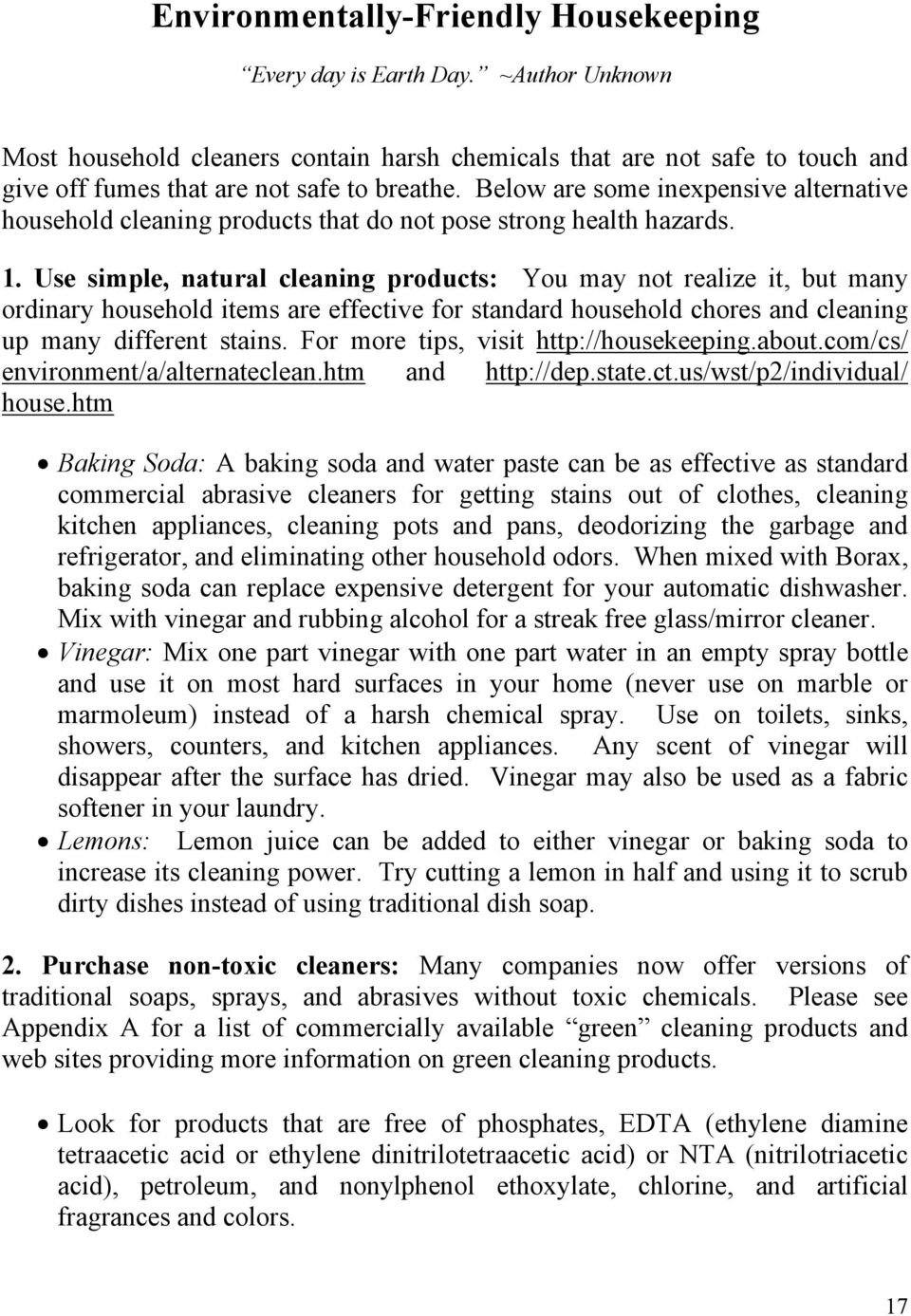 Below are some inexpensive alternative household cleaning products that do not pose strong health hazards. 1.