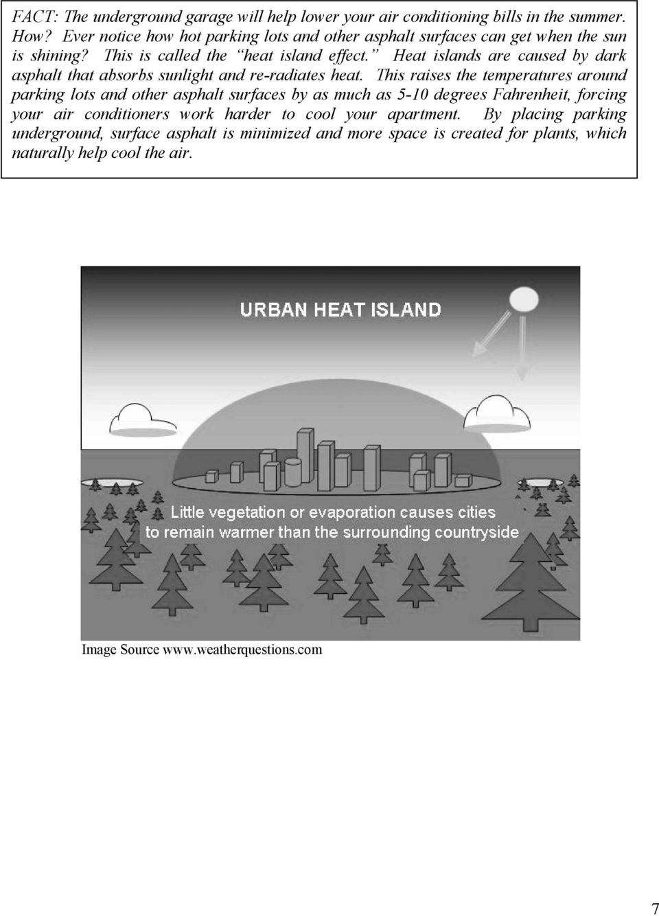 Heat islands are caused by dark asphalt that absorbs sunlight and re-radiates heat.
