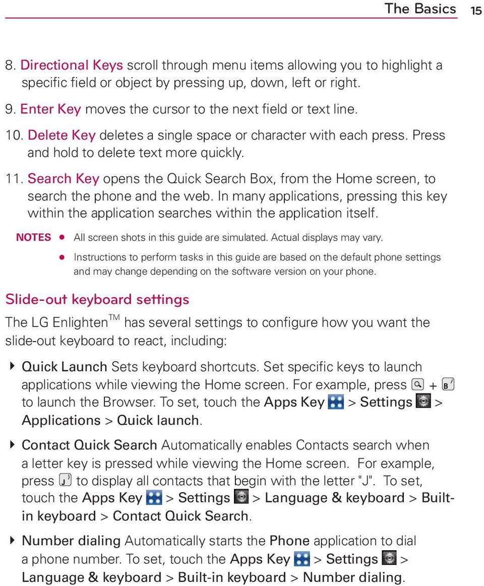 Search Key opens the Quick Search Box, from the Home screen, to search the phone and the web. In many applications, pressing this key within the application searches within the application itself.