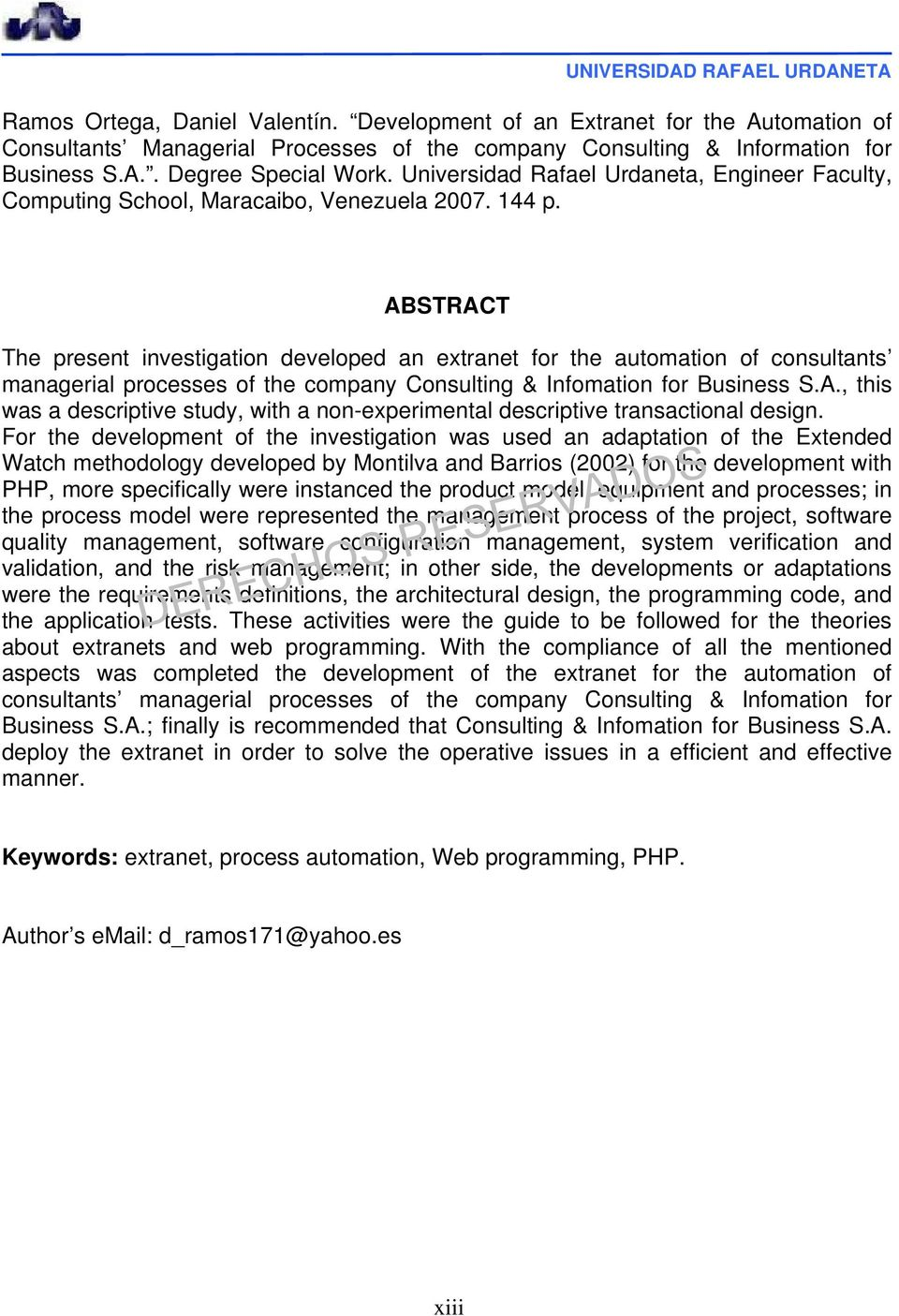 ABSTRACT The present investigation developed an extranet for the automation of consultants managerial processes of the company Consulting & Infomation for Business S.A., this was a descriptive study, with a non-experimental descriptive transactional design.
