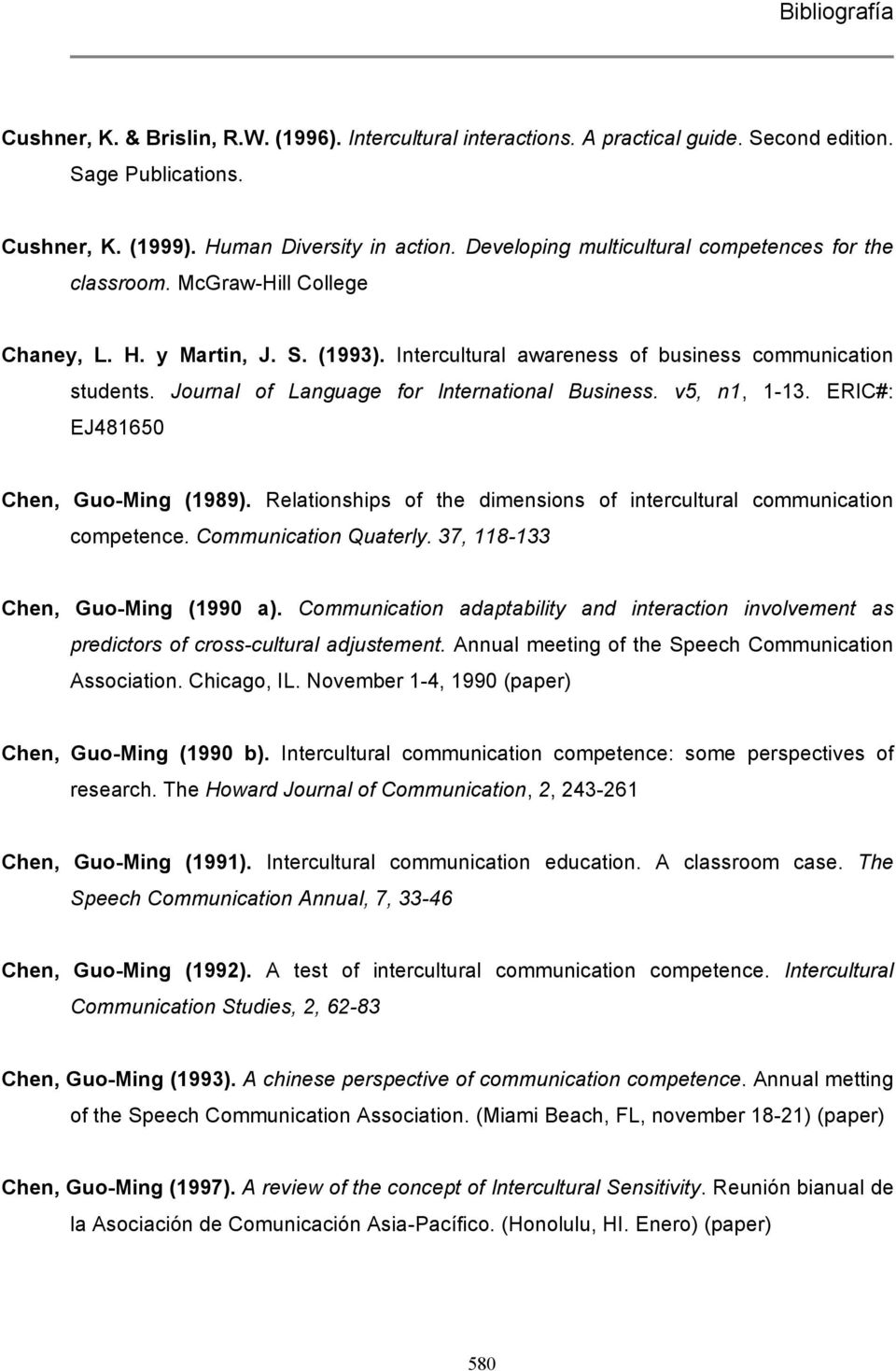 Journal of Language for International Business. v5, n1, 1-13. ERIC#: EJ481650 Chen, Guo-Ming (1989). Relationships of the dimensions of intercultural communication competence. Communication Quaterly.