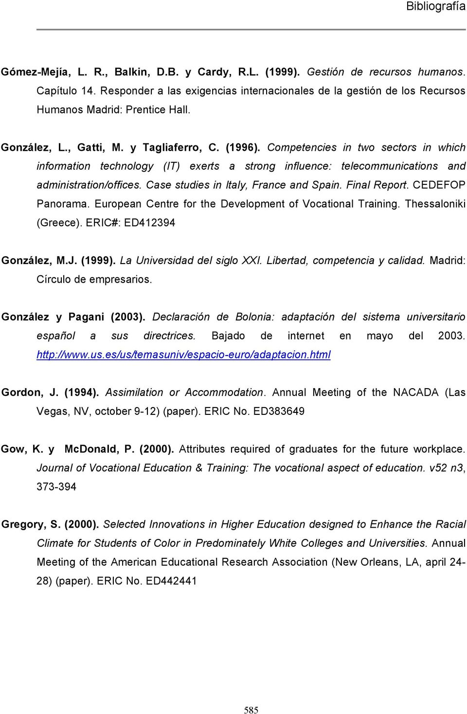 Case studies in Italy, France and Spain. Final Report. CEDEFOP Panorama. European Centre for the Development of Vocational Training. Thessaloniki (Greece). ERIC#: ED412394 González, M.J. (1999).