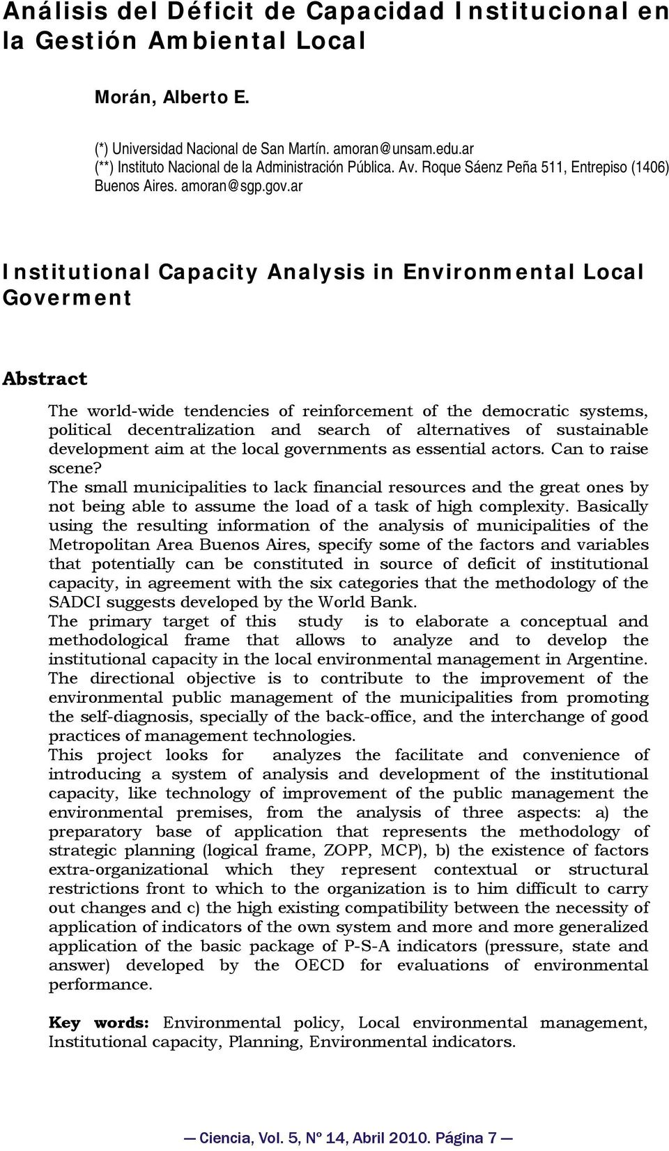 ar Institutional Capacity Analysis in Environmental Local Goverment Abstract The world-wide tendencies of reinforcement of the democratic systems, political decentralization and search of