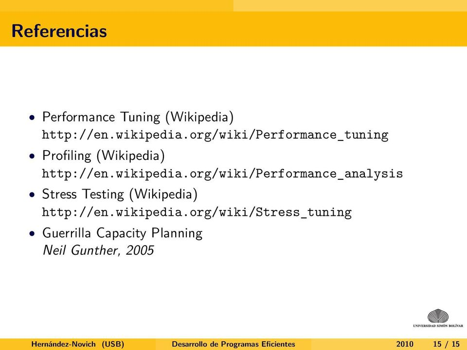 org/wiki/performance_analysis Stress Testing (Wikipedia) http://en.wikipedia.