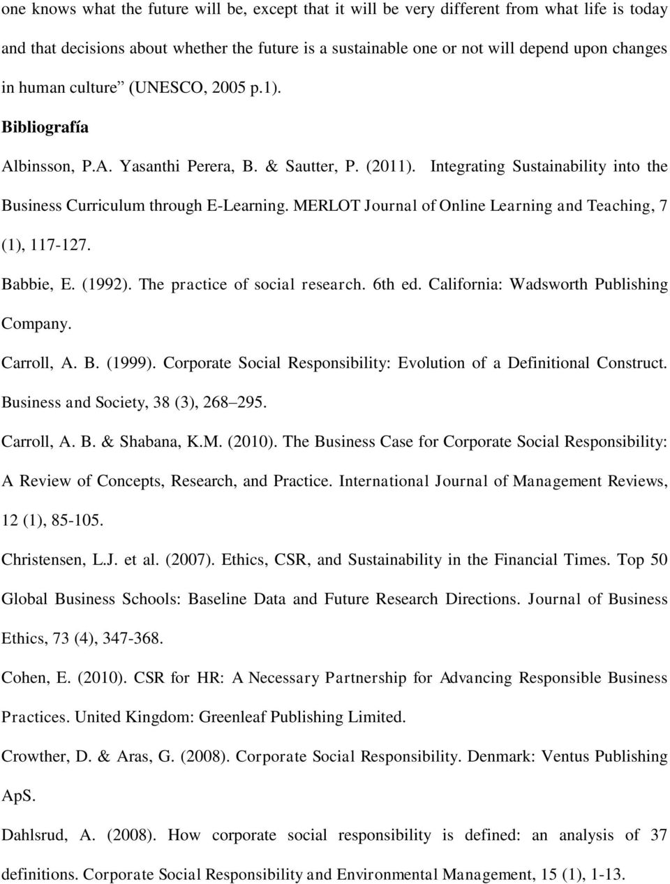 MERLOT Journal of Online Learning and Teaching, 7 (1), 117-127. Babbie, E. (1992). The practice of social research. 6th ed. California: Wadsworth Publishing Company. Carroll, A. B. (1999).