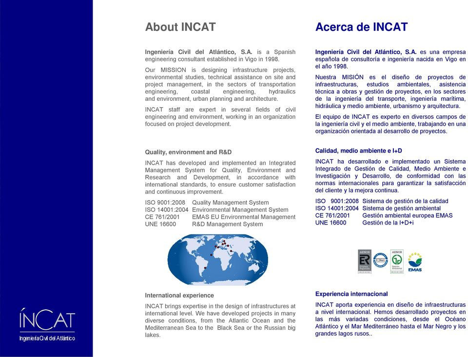 hydraulics and environment, urban planning and architecture. INCAT staff are expert in several fields of civil engineering and environment, working in an organization focused on project development.