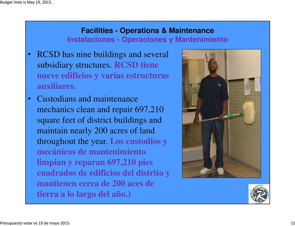 Custodians and maintenance mechanics clean and repair 697,210 square feet of district buildings and maintain nearly 200 acres of land