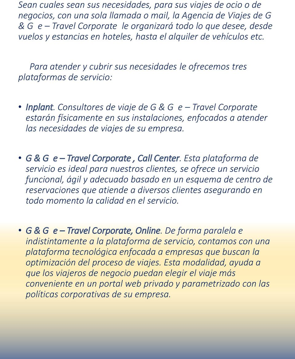 Consultores de viaje de G & G e Travel Corporate estarán físicamente en sus instalaciones, enfocados a atender las necesidades de viajes de su empresa. G & G e Travel Corporate, Call Center.