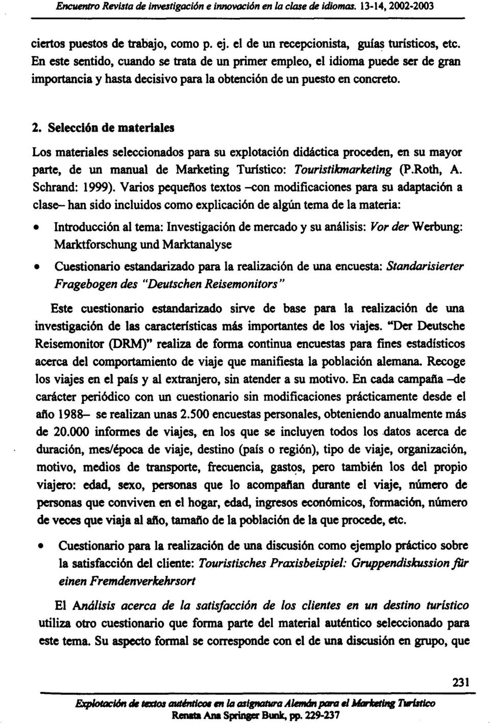 Selección de materiales Los materiales seleccionados para su explotación didáctica proceden, en su mayor parte, de \m manual de Marketing Turístico: Touristikmarketing (P.Roth, A. Schrand: 1999).
