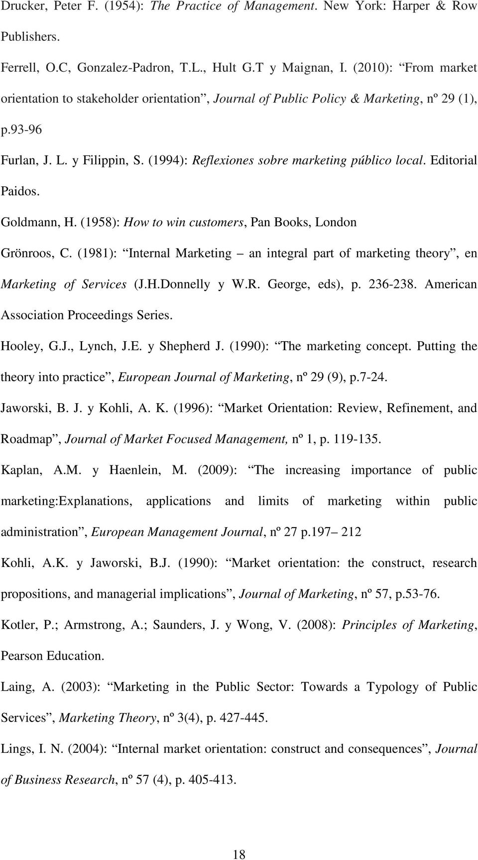 Editorial Paidos. Goldmann, H. (1958): How to win customers, Pan Books, London Grönroos, C. (1981): Internal Marketing an integral part of marketing theory, en Marketing of Services (J.H.Donnelly y W.