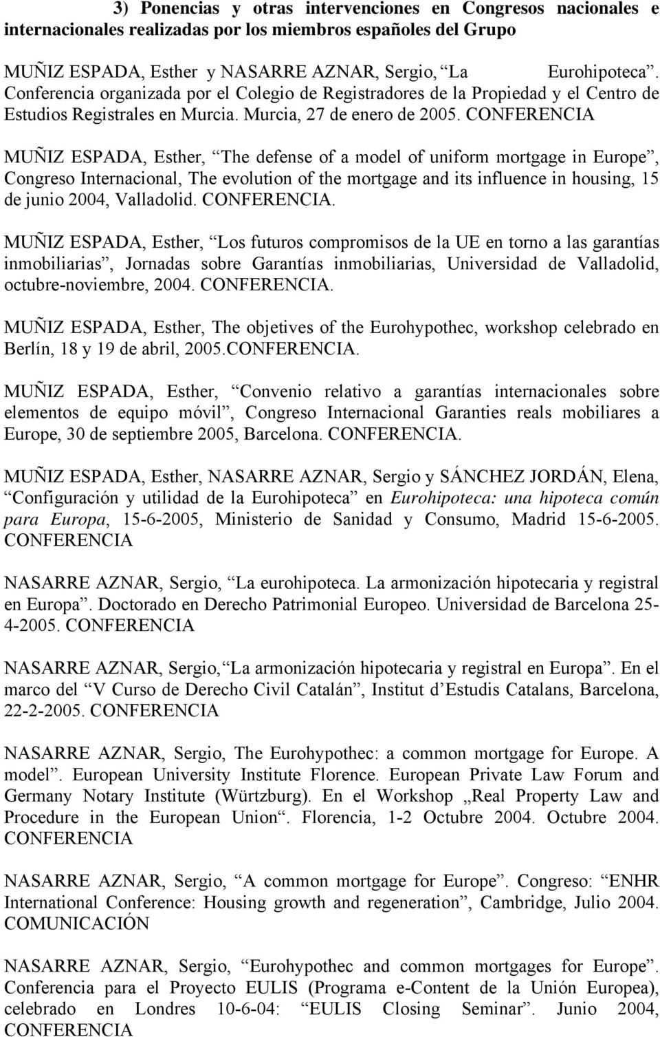 CONFERENCIA MUÑIZ ESPADA, Esther, The defense of a model of uniform mortgage in Europe, Congreso Internacional, The evolution of the mortgage and its influence in housing, 15 de junio 2004,