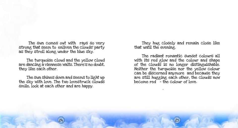 The two lovestruck clouds smile, look at each other and are happy. They hug closely and remain close like that until the evening.