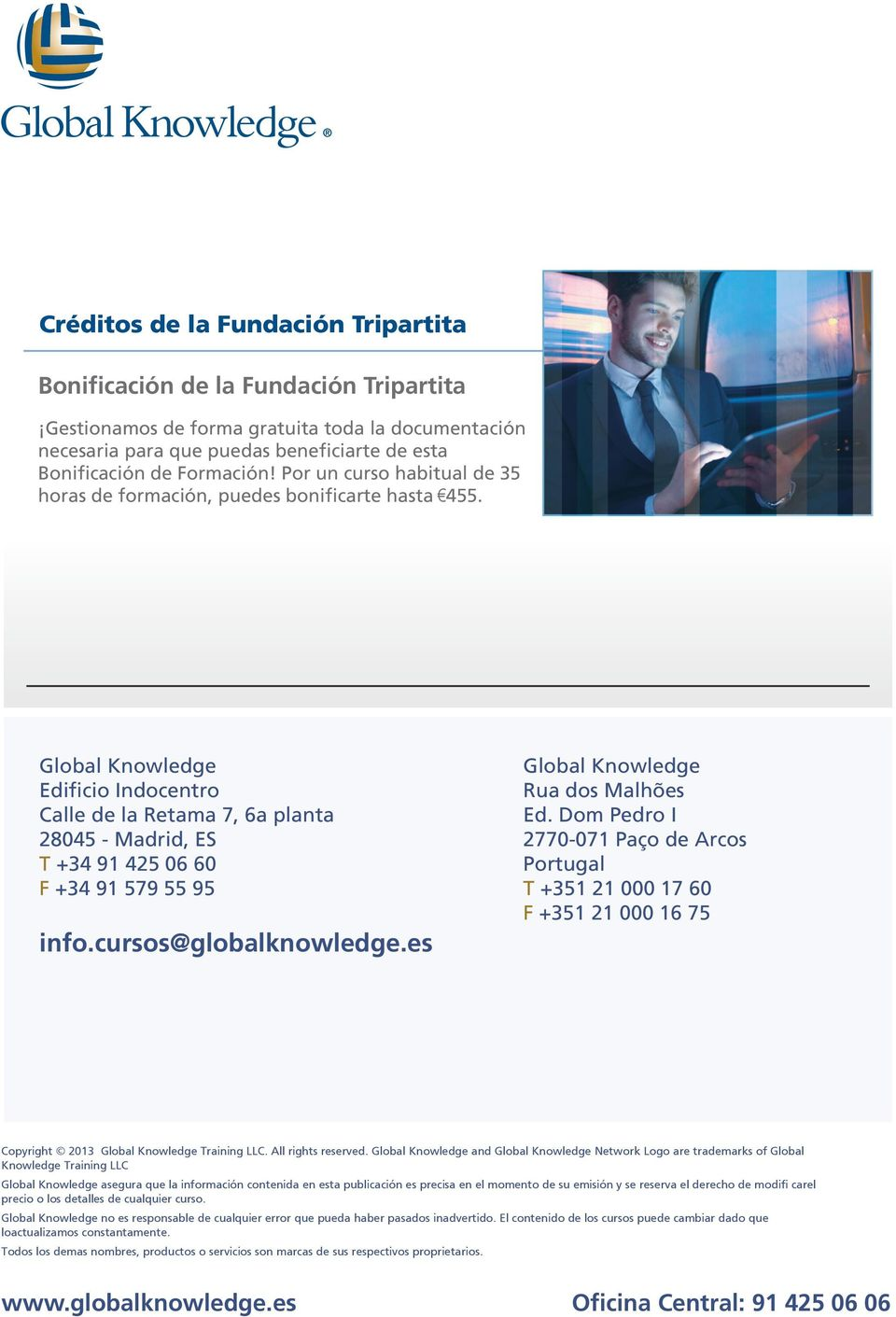 Global Knowledge Edificio Indocentro Calle de la Retama 7, 6a planta 28045 - Madrid, ES T +34 91 425 06 60 F +34 91 579 55 95 info.cursos@globalknowledge.es Global Knowledge Rua dos Malhões Ed.