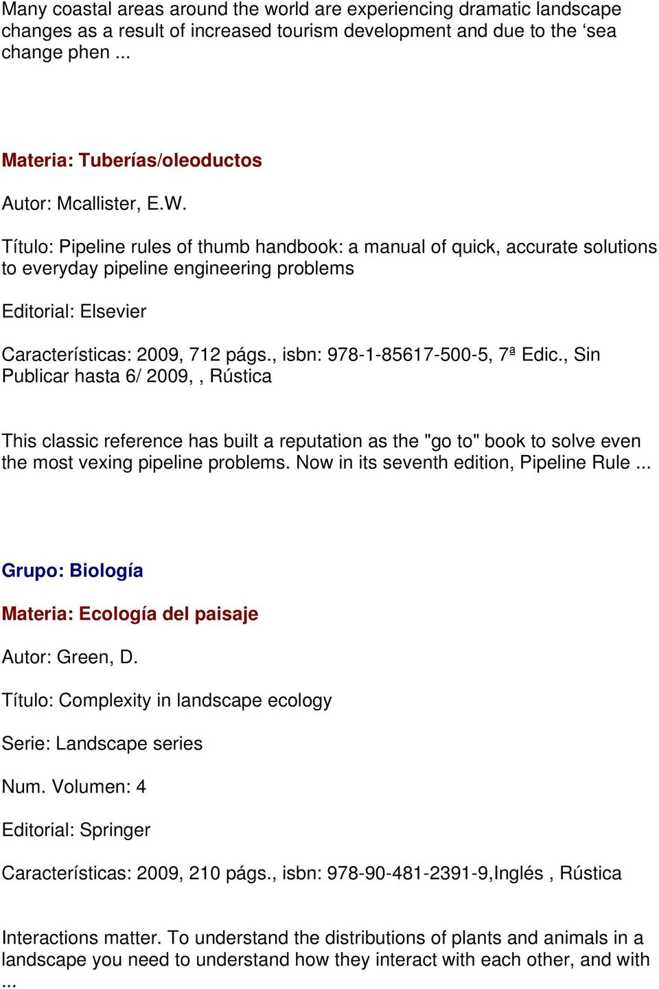 Título: Pipeline rules of thumb handbook: a manual of quick, accurate solutions to everyday pipeline engineering problems Editorial: Elsevier Características: 2009, 712 págs.
