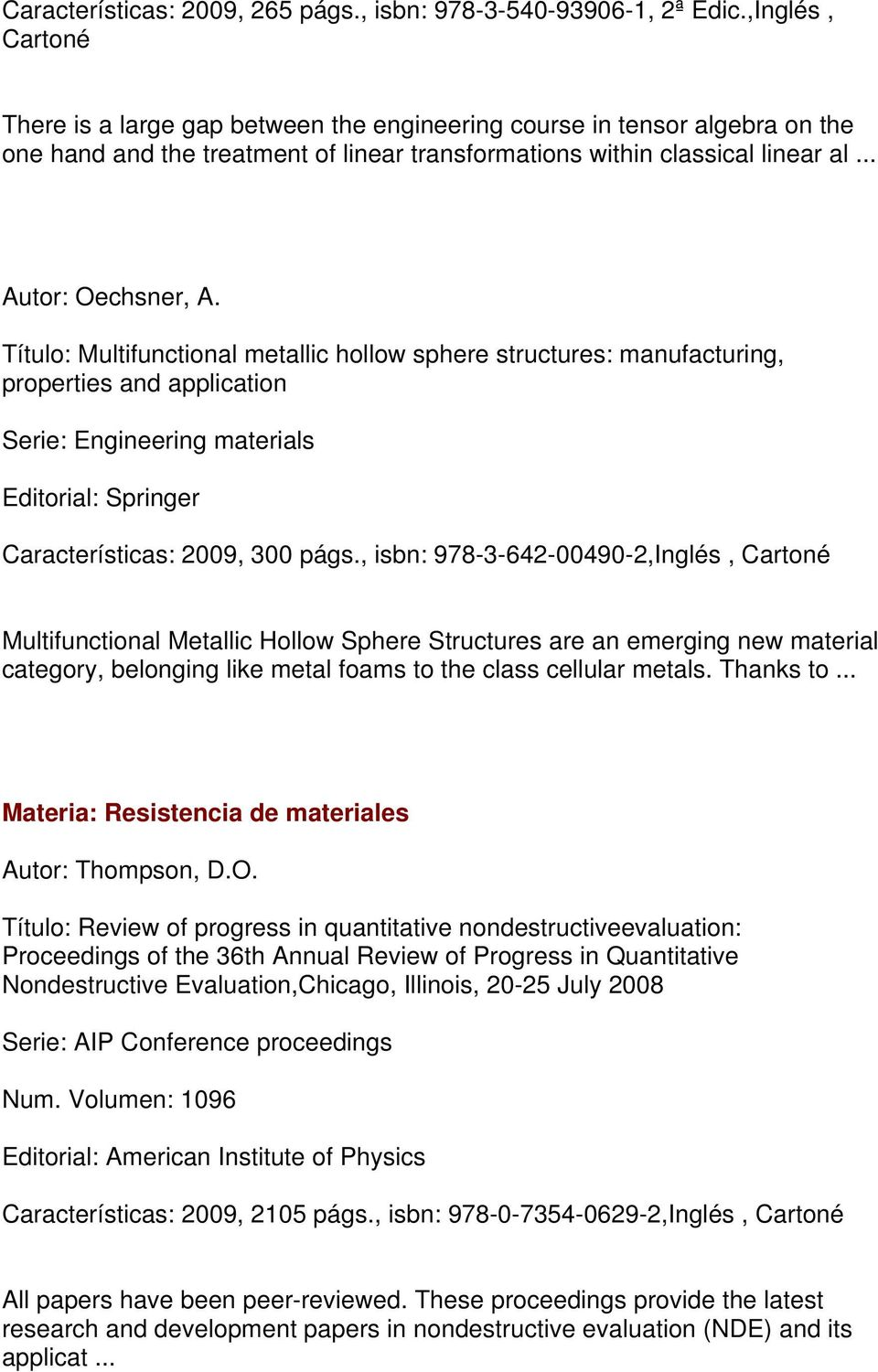 Título: Multifunctional metallic hollow sphere structures: manufacturing, properties and application Serie: Engineering materials Características: 2009, 300 págs.