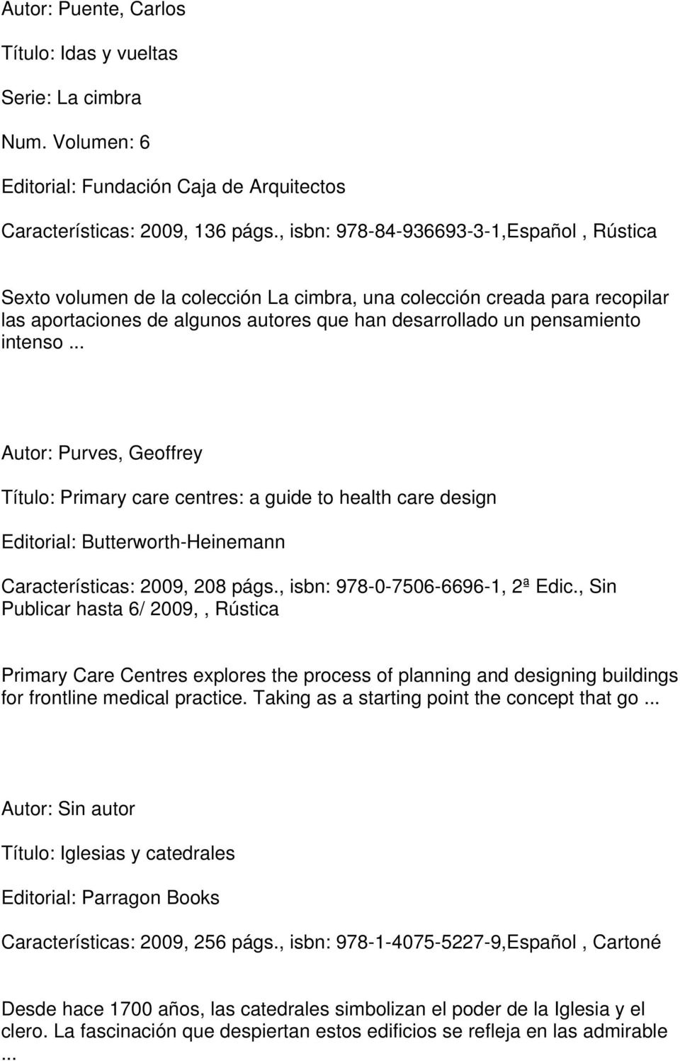 .. Autor: Purves, Geoffrey Título: Primary care centres: a guide to health care design Editorial: Butterworth-Heinemann Características: 2009, 208 págs., isbn: 978-0-7506-6696-1, 2ª Edic.