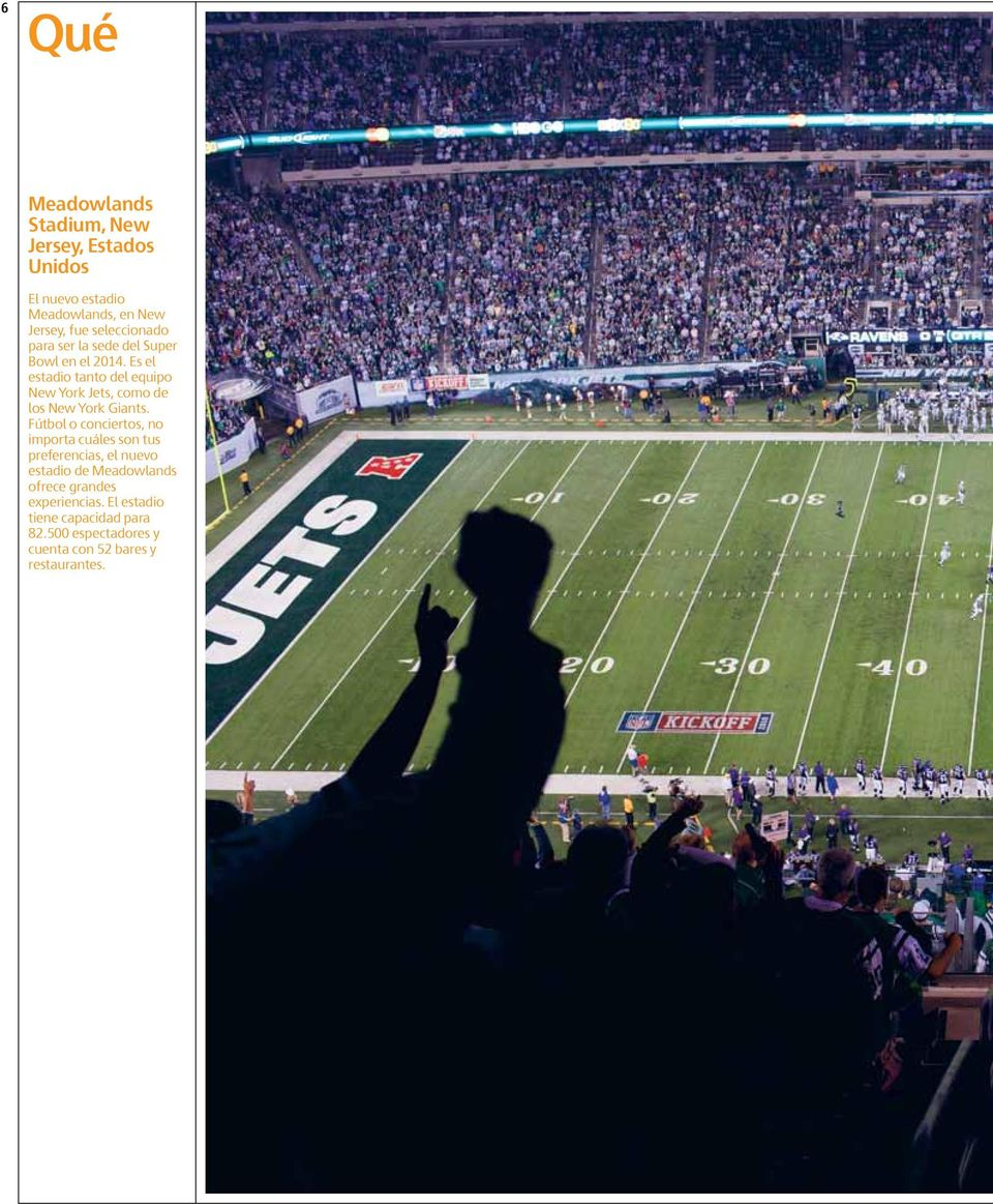 Es el estadio tanto del equipo New York Jets, como de los New York Giants.