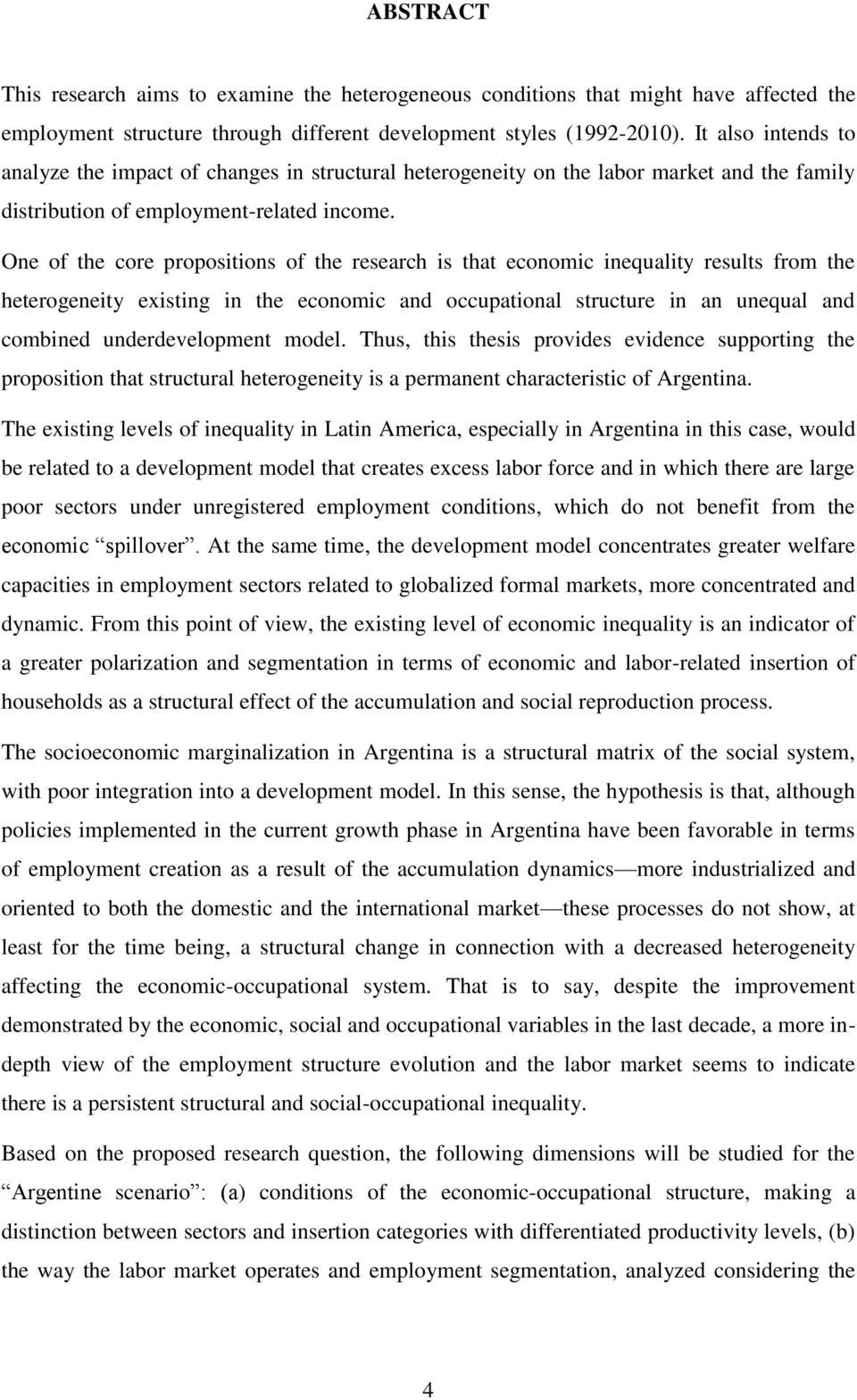 One of the core propositions of the research is that economic inequality results from the heterogeneity existing in the economic and occupational structure in an unequal and combined underdevelopment