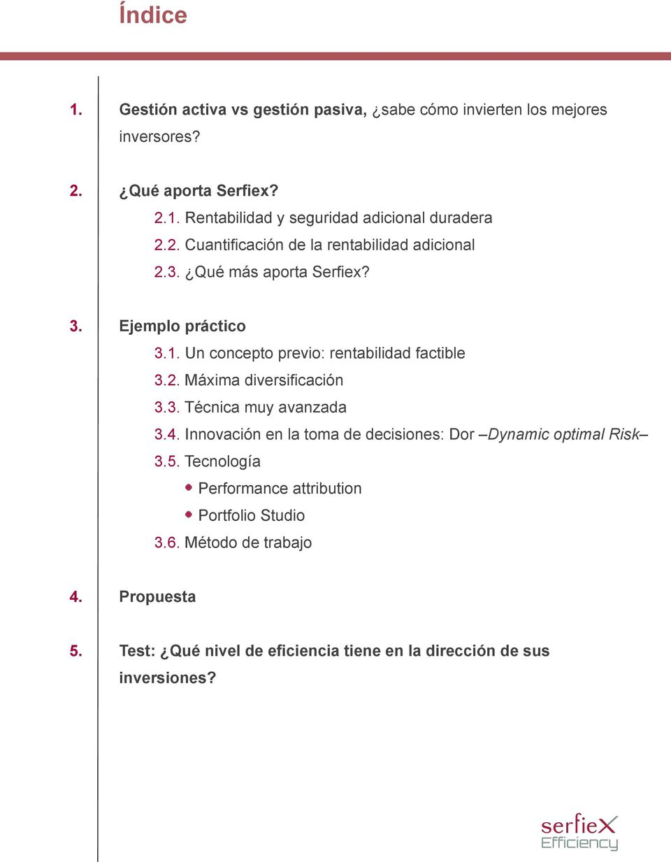3. Técnica muy avanzada 3.4. Innovación en la toma de decisiones: Dor Dynamic optimal Risk 3.5.