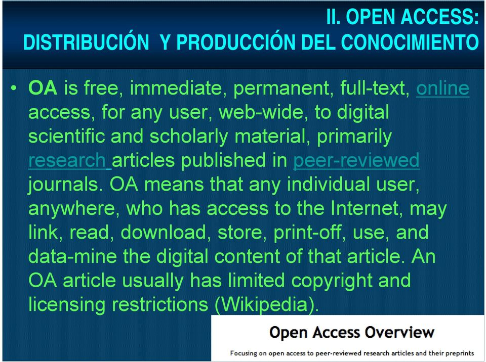 OA means that any individual user, anywhere, who has access to the Internet, may link, read, download, store, print-off, use,