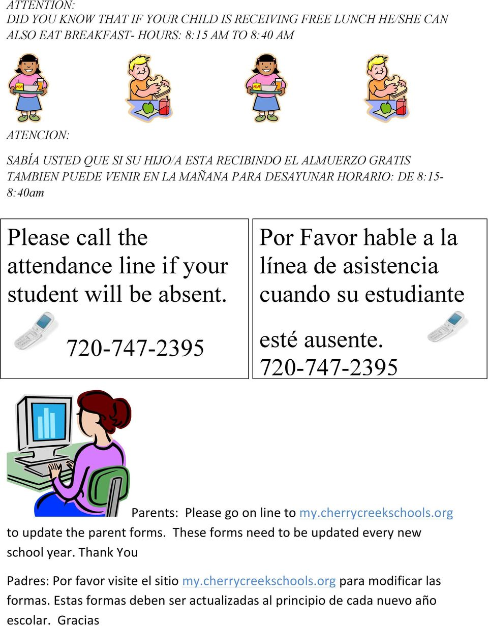 720-747-2395 Por Favor hable a la línea de asistencia cuando su estudiante esté ausente. 720-747-2395 Parents: Please go on line to my.cherrycreekschools.org to update the parent forms.