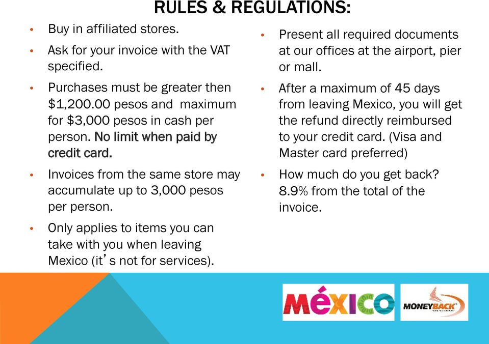 Only applies to items you can take with you when leaving Mexico (it s not for services).