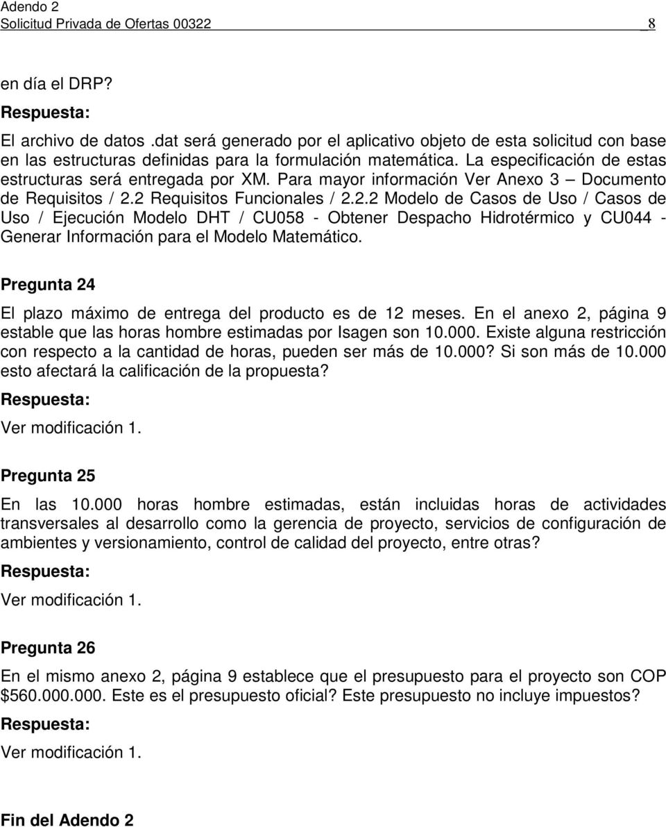 Para mayor información Ver Anexo 3 Documento de Requisitos / 2.