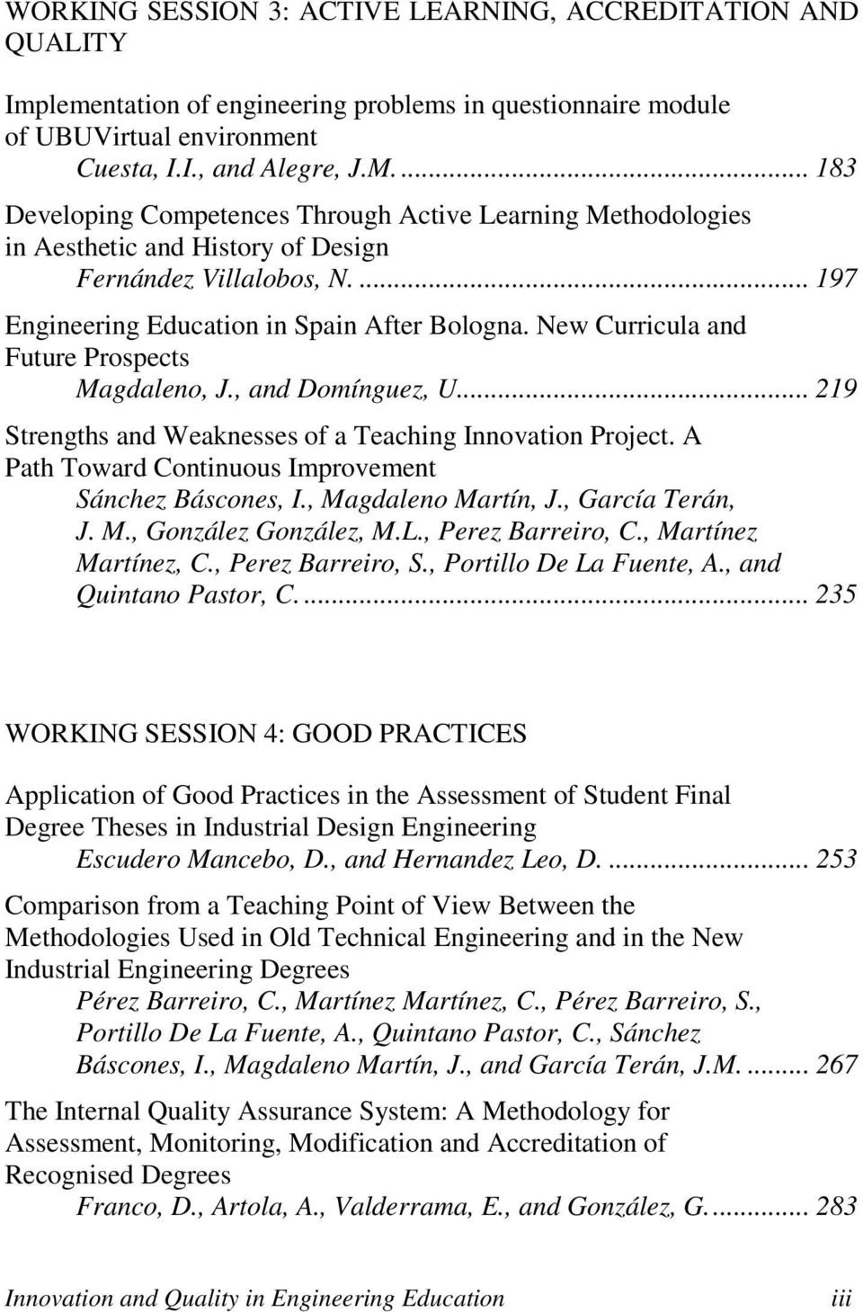 New Curricula and Future Prospects Magdaleno, J., and Domínguez, U... 219 Strengths and Weaknesses of a Teaching Innovation Project. A Path Toward Continuous Improvement Sánchez Báscones, I.
