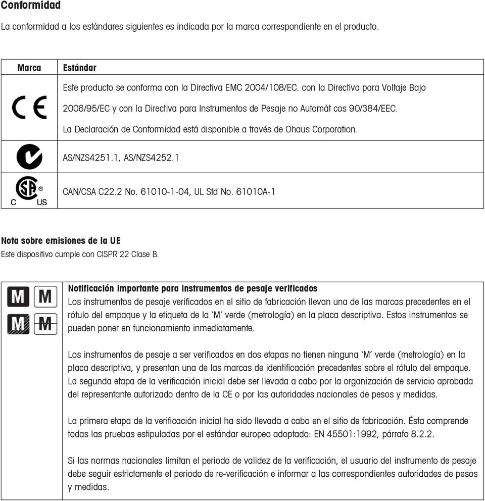 AS/NZS4251.1, AS/NZS4252.1 CAN/CSA C22.2 No. 61010-1-04, UL Std No. 61010A-1 Nota sobre emisiones de la UE Este dispositivo cumple con CISPR 22 Clase B.
