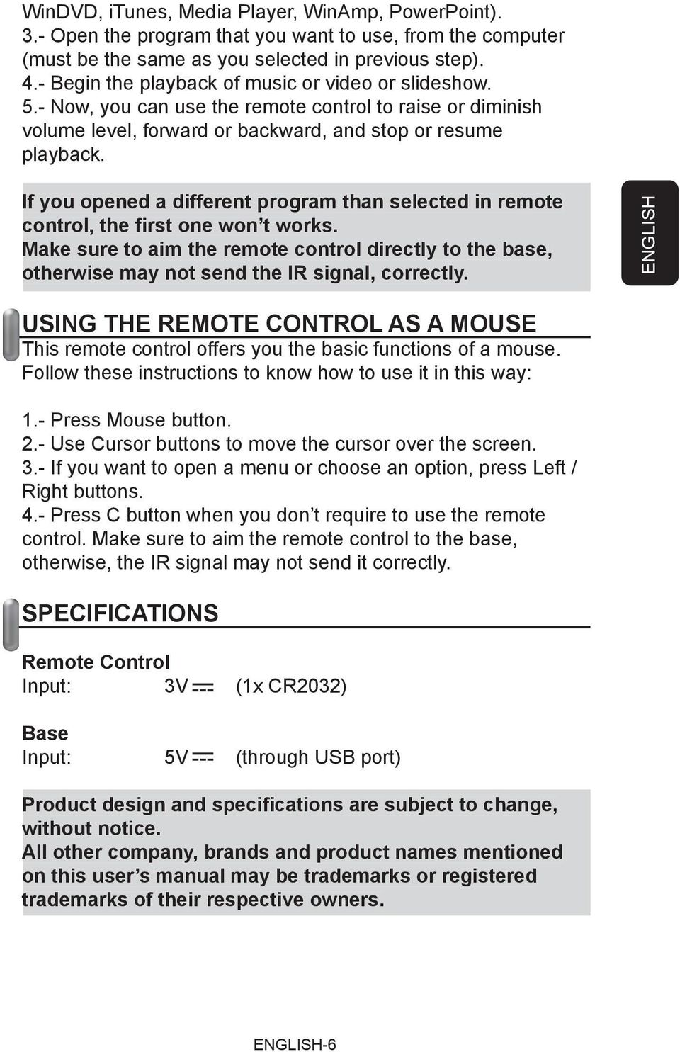 If you opened a different program than selected in remote control, the first one won t works. Make sure to aim the remote control directly to the base, otherwise may not send the IR signal, correctly.