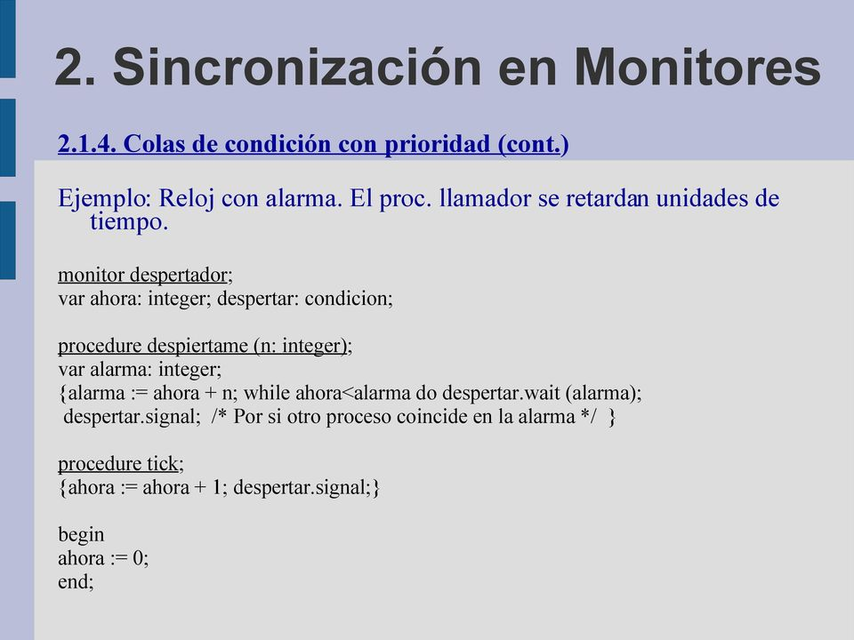 monitor despertador; var ahora: integer; despertar: condicion; procedure despiertame (n: integer); var alarma: