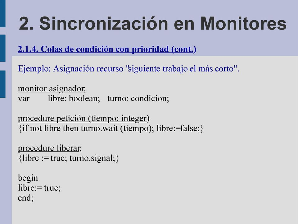 monitor asignador; var libre: boolean; turno: condicion; procedure petición