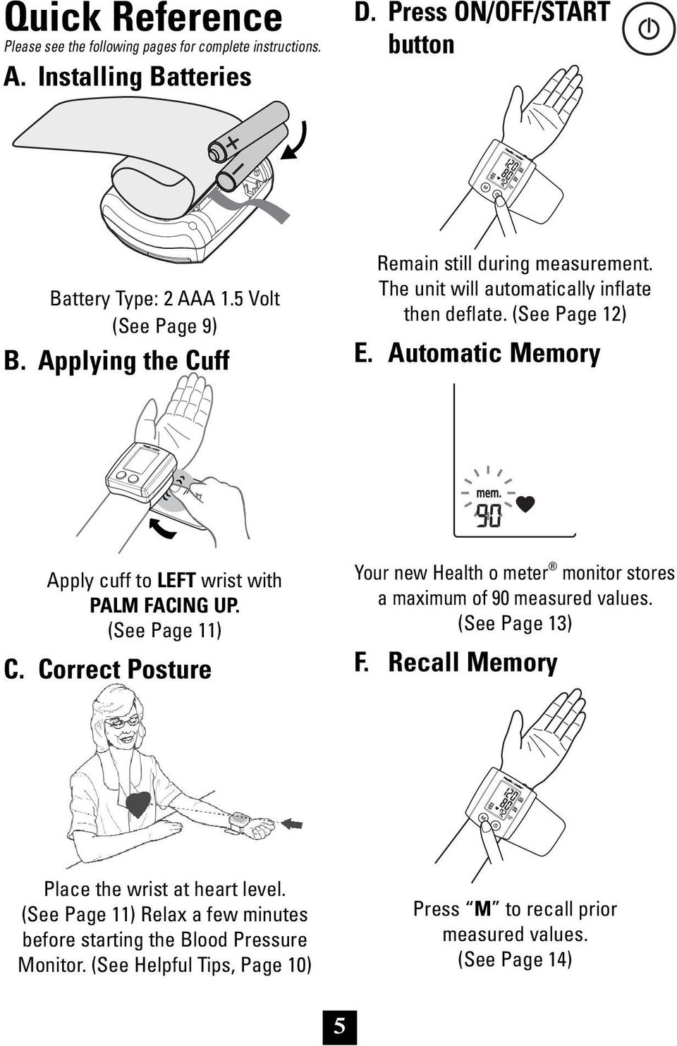 Automatic Memory Apply cuff to LEFT wrist with PALM FACING UP. (See Page 11) C. Correct Posture Your new Health o meter monitor stores a maximum of 90 measured values.