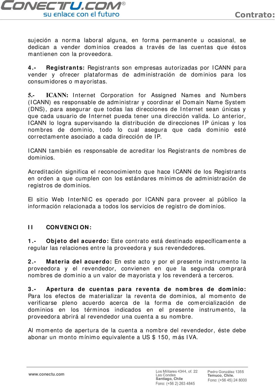 - ICANN: Internet Corporation for Assigned Names and Numbers (ICANN) es responsable de administrar y coordinar el Domain Name System (DNS), para asegurar que todas las direcciones de Internet sean