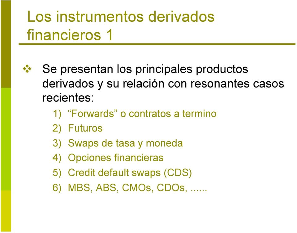 Forwards o contratos a termino 2) Futuros 3) Swaps de tasa y moneda 4)